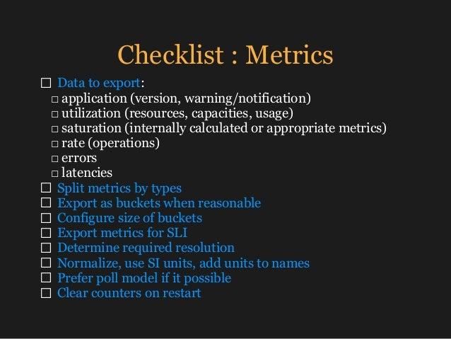 Checklist : Metrics □ Data to export: □ application (version, warning/notification) □ utilization (resources, capacities...