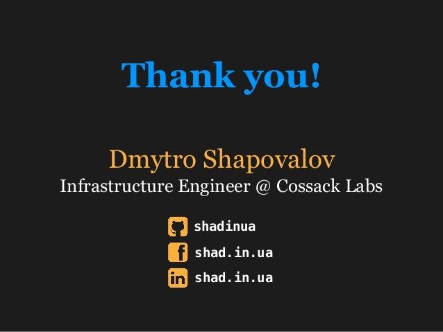 Dmytro Shapovalov Infrastructure Engineer @ Cossack Labs Thank you! shadinua shad.in.ua shad.in.ua