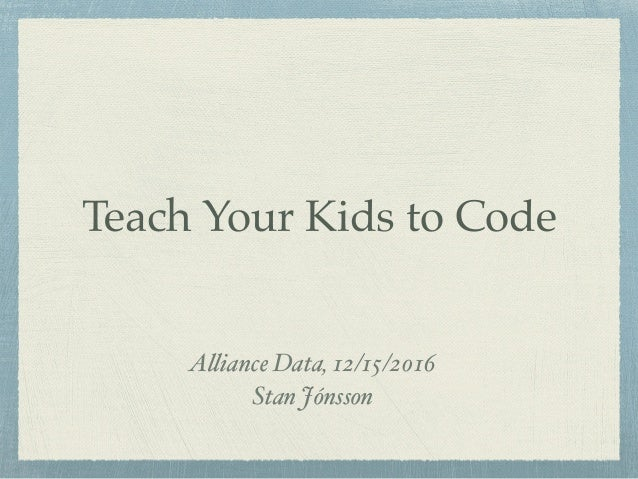 Teach Your Kids to Code Alliance Data, 12/15/2016 Stan Jónsson
