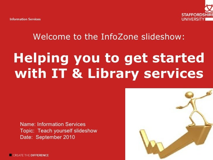 Welcome Introduction Author name Information Services Welcome to the InfoZone slideshow: Helping you to get started with I...