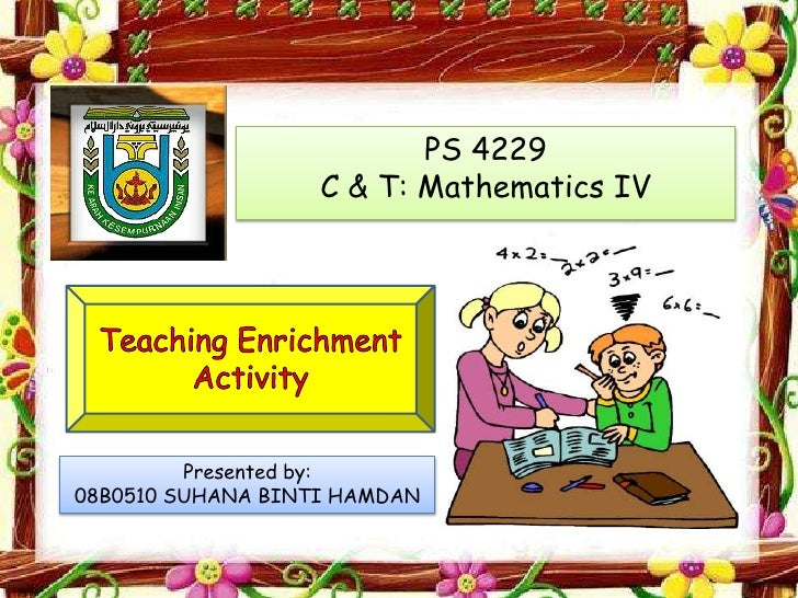 PS 4229                   C & T: Mathematics IV         Presented by:08B0510 SUHANA BINTI HAMDAN