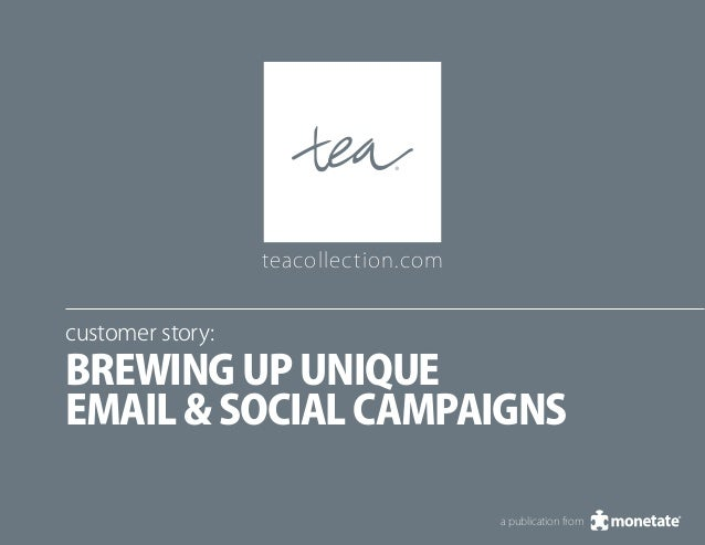 teacollection.comcustomer story:Brewing Up UniqueEmail & Social Campaigns                                      a publicati...