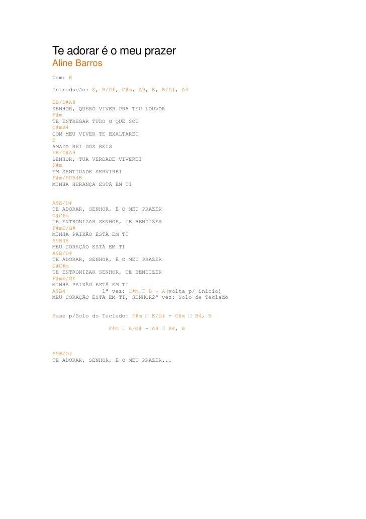 Te adorar é o meu prazerAline BarrosTom: EIntrodução: E, B/D#, C#m, A9, E, B/D#, A9EB/D#A9SENHOR, QUERO VIVER PRA TEU LOUV...