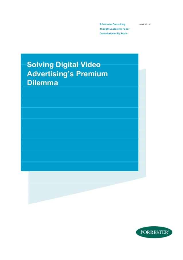 A Forrester Consulting Thought Leadership Paper Commissioned By Teads June 2015 Solving Digital Video Advertising's Premiu...