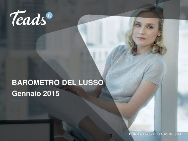 REINVENTING VIDEO ADVERTISING BAROMETRO DEL LUSSO Gennaio 2015