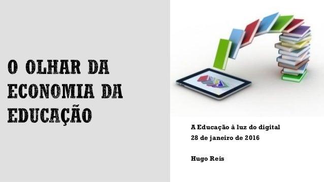 A Educação à luz do digital 28 de janeiro de 2016 Hugo Reis