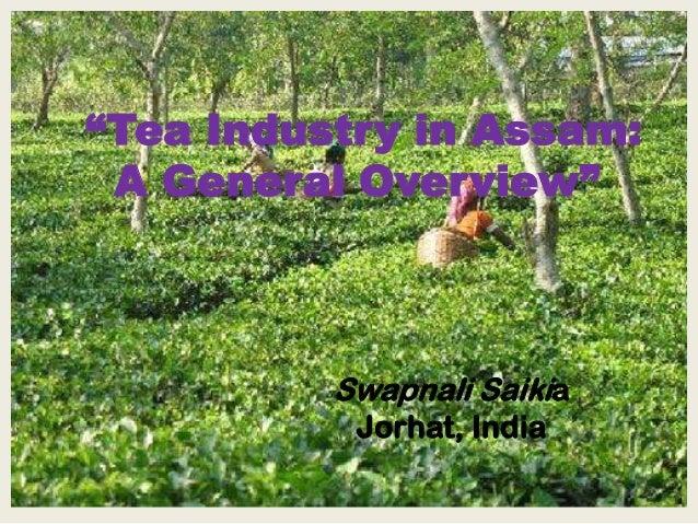 """Tea Industry in Assam: A General Overview""          Swapnali Saikia           Jorhat, India"