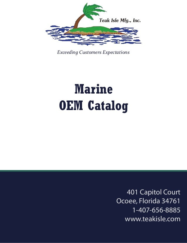 Exceeding Customers Expectations Marine OEM Catalog 401 Capitol Court Ocoee, Florida 34761 1-407-656-8885 www.teakisle.com