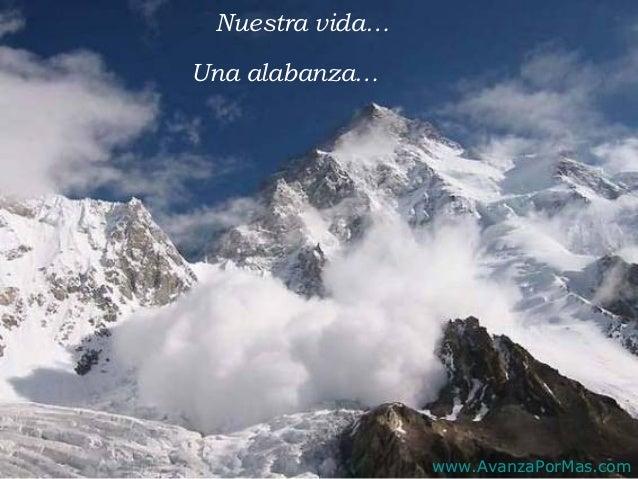 Nuestra vida…Una alabanza…                 www.AvanzaPorMas.com