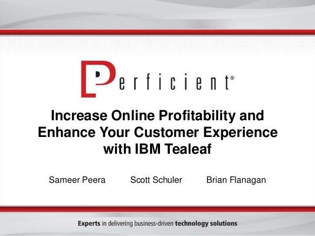 Increase Online Profitability and Enhance Your Customer Experience with IBM Tealeaf Sameer Peera  Scott Schuler  Brian Fla...