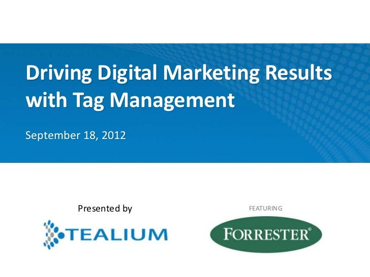 Driving Digital Marketing Resultswith Tag ManagementSeptember 18, 2012         Presented by   FEATURING