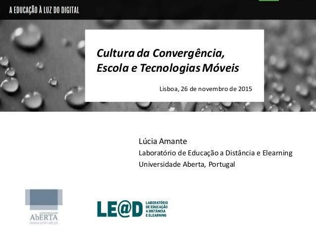 Lúcia Amante Laboratório de Educação a Distância e Elearning Universidade Aberta, Portugal Cultura da Convergência, Escola...