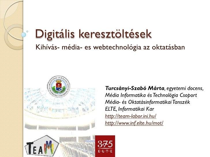 Kihívás- média- es webtechnológia az oktatásban Digitális keresztöltések Turcsányi-Szabó Márta , egyetemi docens,  Média I...