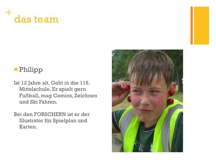<ul><li>Philipp </li></ul><ul><li>Ist 12 Jahre alt. Geht in die 116. Mittelschule. Er spielt gern Fußball, mag Comics, Zei...