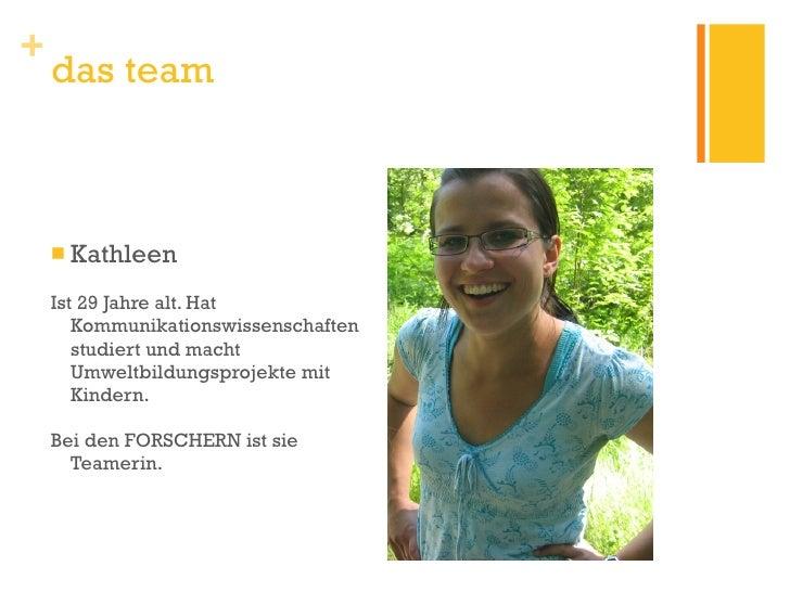 <ul><li>Kathleen </li></ul><ul><li>Ist 29 Jahre alt. Hat Kommunikationswissenschaften studiert und macht Umweltbildungspro...