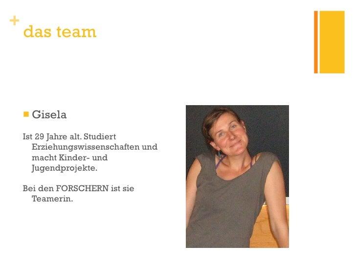 <ul><li>Gisela </li></ul><ul><li>Ist 29 Jahre alt. Studiert Erziehungswissenschaften und macht Kinder- und Jugendprojekte....