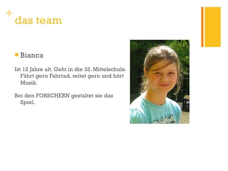 <ul><li>Bianca </li></ul><ul><li>Ist 12 Jahre alt. Geht in die 32. Mittelschule. Fährt gern Fahrrad, reitet gern und hört ...