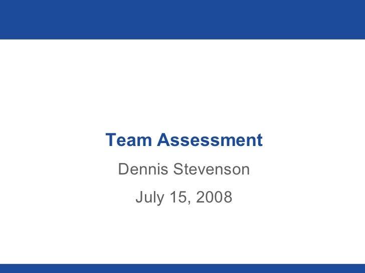 Team Assessment Dennis Stevenson July 15, 2008