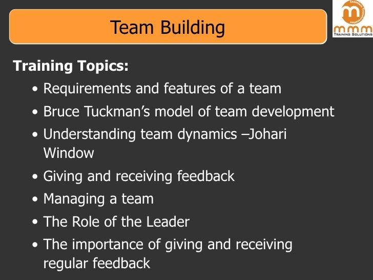 Team Building <ul><li>Training Topics: </li></ul><ul><ul><li>Requirements and features of a team </li></ul></ul><ul><ul><l...