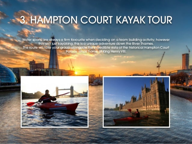 3. HAMPTON COURT KAYAK TOUR Water sports are always a firm favourite when deciding on a team building activity; however th...
