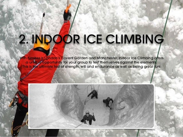 2. INDOOR ICE CLIMBING With centres is London's Covent Garden and Manchester, Indoor Ice Climbing offers a unique opportu...