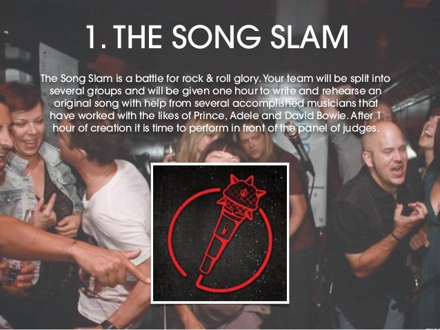 1. THE SONG SLAM The Song Slam is a battle for rock & roll glory.Your team will be split into several groups and will be g...