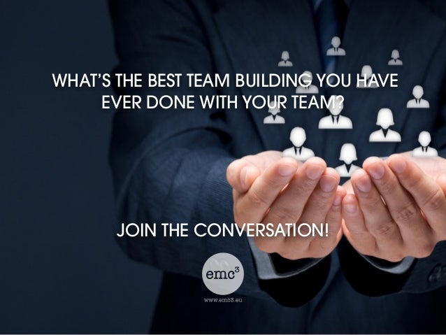 WHAT'S THE BEST TEAM BUILDING YOU HAVE EVER DONE WITH YOUR TEAM? JOIN THE CONVERSATION!