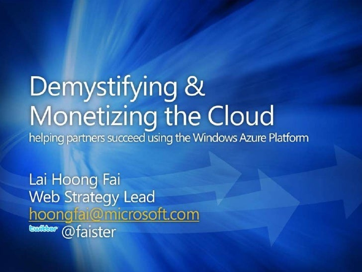 Demystifying & Monetizing the Cloudhelping partners succeed using the Windows Azure Platform<br />