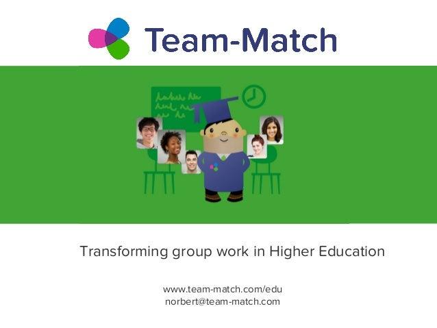 Transforming group work in Higher Education www.team-match.com/edu norbert@team-match.com