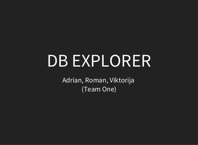 DB	EXPLORER Adrian,	Roman,	Viktorija	 (Team	One)