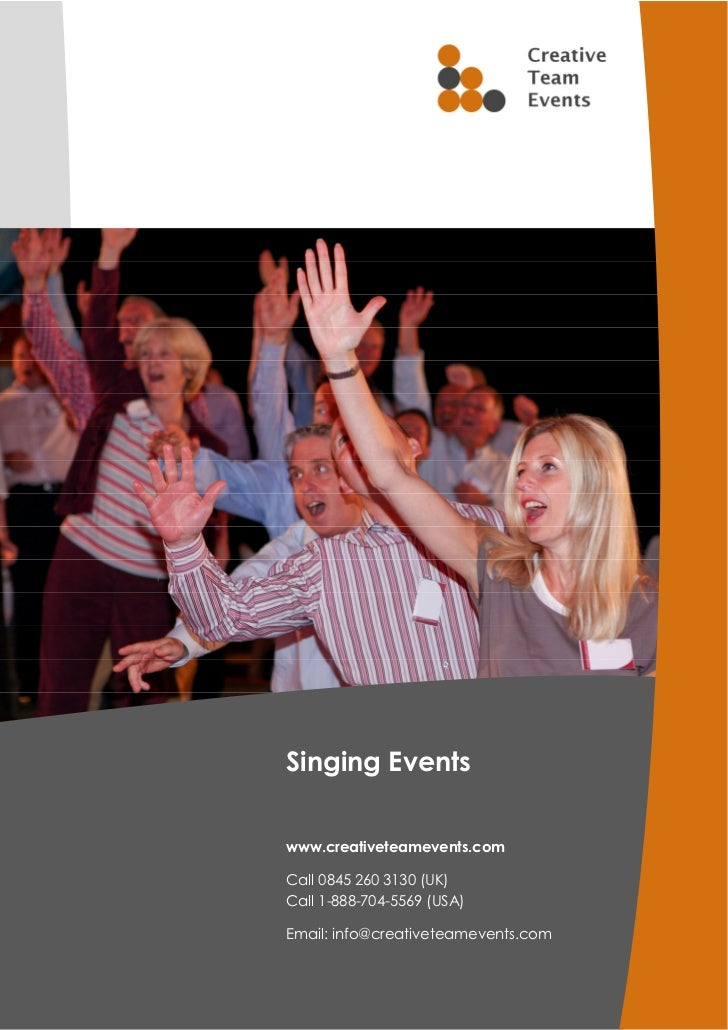 Singing Eventswww.creativeteamevents.comCall 0845 260 3130 (UK)Call 1-888-704-5569 (USA)Email: info@creativeteamevents.com