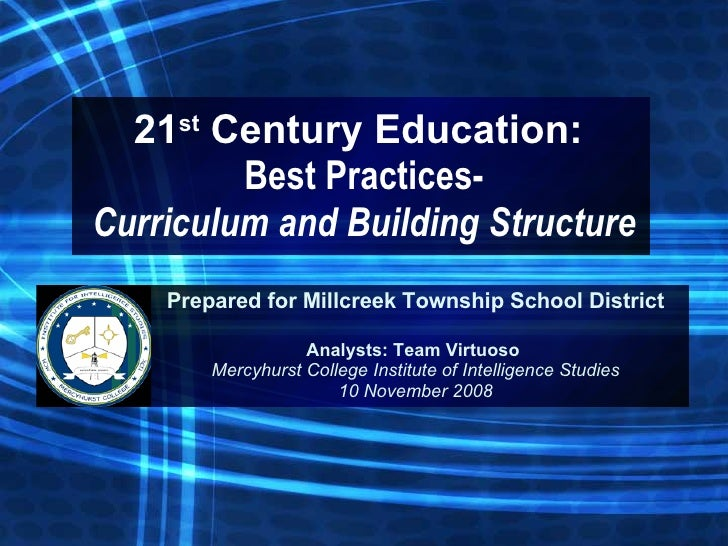 21 st  Century Education:  Best Practices- Curriculum and Building Structure Prepared for Millcreek Township School Distri...