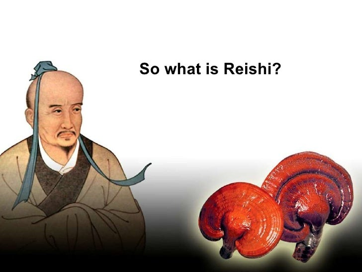 So what is Reishi?