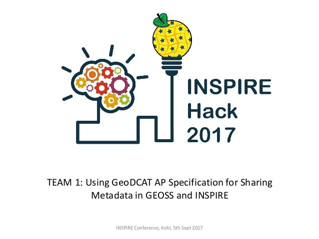 TEAM 1: Using GeoDCAT AP Specification for Sharing Metadata in GEOSS and INSPIRE INSPIRE Conference, Kehl, 5th Sept 2017