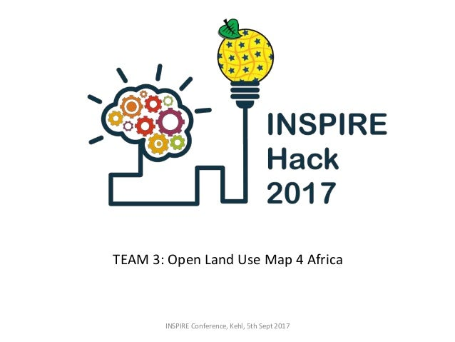TEAM 3: Open Land Use Map 4 Africa INSPIRE Conference, Kehl, 5th Sept 2017