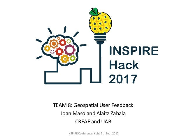 TEAM 8: Geospatial User Feedback Joan Masó and Alaitz Zabala CREAF and UAB INSPIRE Conference, Kehl, 5th Sept 2017