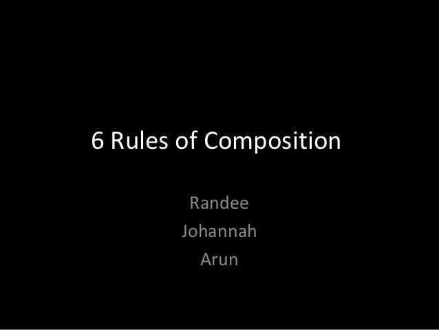 6 Rules of Composition        Randee       Johannah         Arun