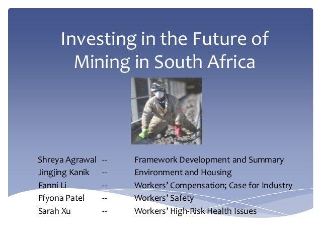 Investing in the Future of       Mining in South AfricaShreya Agrawal   --   Framework Development and SummaryJingjing Kan...
