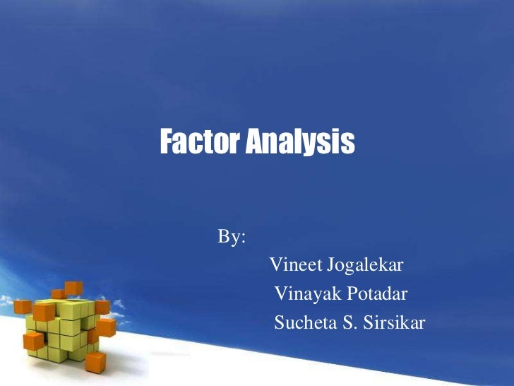 Factor Analysis<br />By:<br />	Vineet Jogalekar<br />Vinayak Potadar<br />	 Sucheta S. Sirsikar<br />