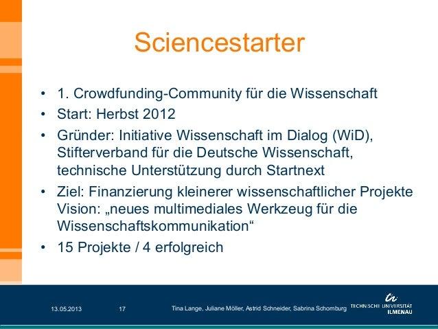 • 1. Crowdfunding-Community für die Wissenschaft• Start: Herbst 2012• Gründer: Initiative Wissenschaft im Dialog (WiD),...
