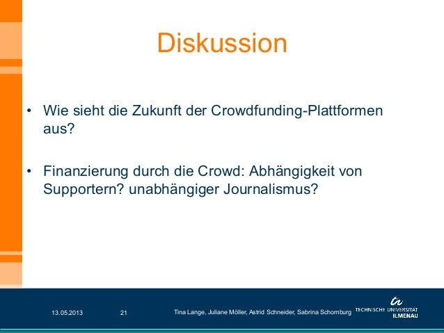 • Wie sieht die Zukunft der Crowdfunding-Plattformenaus?• Finanzierung durch die Crowd: Abhängigkeit vonSupportern? unab...