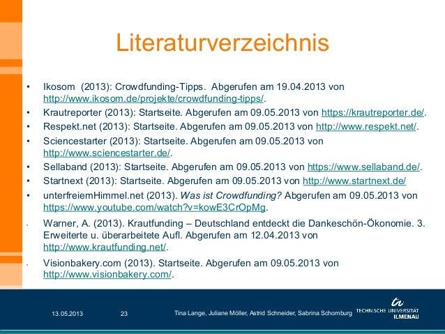 Literaturverzeichnis• Ikosom (2013): Crowdfunding-Tipps. Abgerufen am 19.04.2013 vonhttp://www.ikosom.de/projekte/crowdfu...