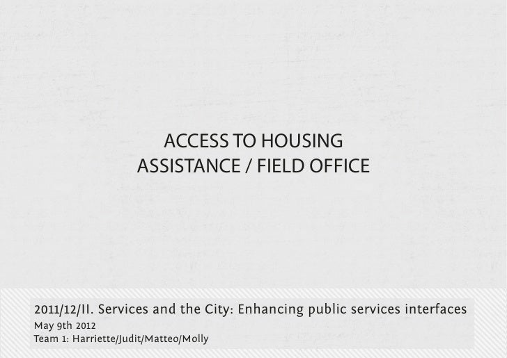 ACCESS TO HOUSING                     ASSISTANCE / FIELD OFFICE2011/12/II. Services and the City: Enhancing public service...