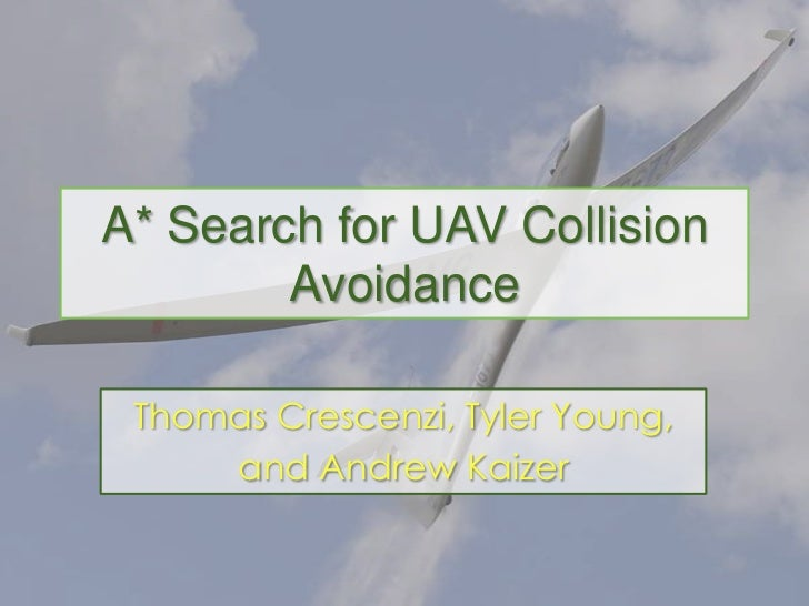A* Search for UAV Collision Avoidance<br />Thomas Crescenzi, Tyler Young,<br />and Andrew Kaizer<br />
