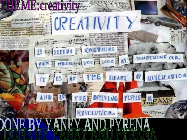 THEME:creativity DONE BY YANEY AND PYRENA