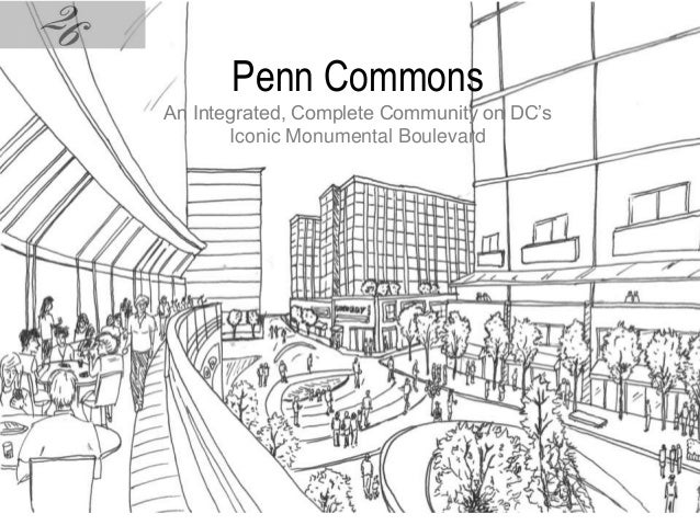 Penn CommonsAn Integrated, Complete Community on DC'sIconic Monumental Boulevard