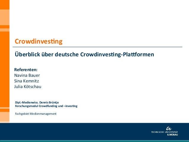 Crowdinves+ng  Überblick über deutsche Crowdinves+ng-‐Pla:ormen Dipl.-‐Medienwiss. Dennis Brüntje Fors...