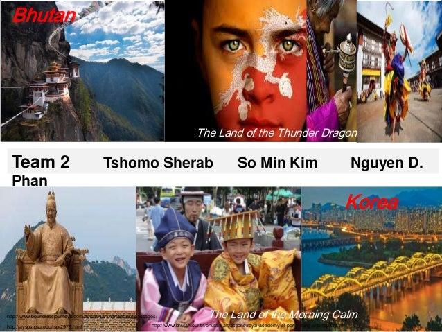 Bhutan  The Land of the Thunder Dragon  Team 2  Tshomo Sherab  So Min Kim  Phan  Korea  -Team 2Sherab Tshomo So Min Kim Ng...