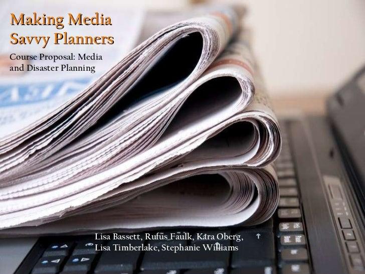 Lisa Bassett, Rufus Faulk, Kara Oberg, Lisa Timberlake, Stephanie Williams Making Media Savvy Planners Course Proposal: Me...