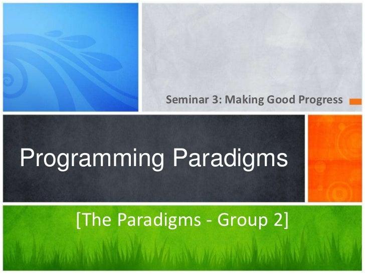 Seminar 3: Making Good Progress<br />Programming Paradigms<br />[The Paradigms - Group 2]<br />